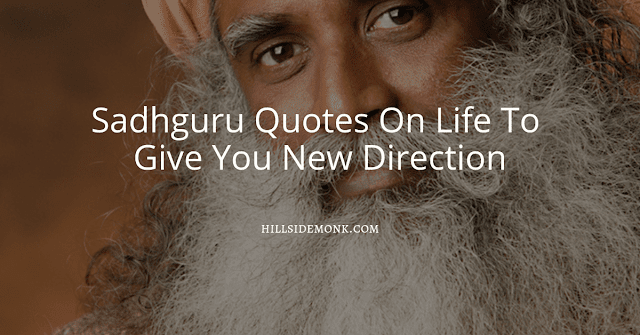 18 Sadguru Quotes On Life To Give You New Direction: