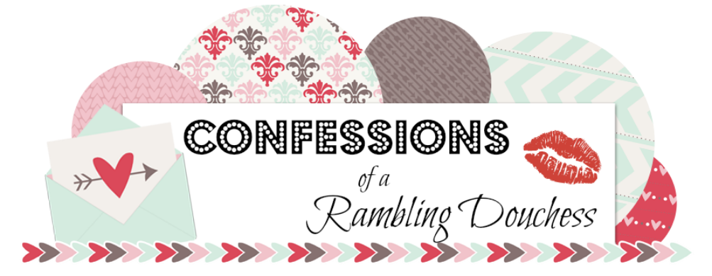 Confessions of a Rambling Douchess