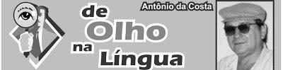 DE OLHO NA LÍNGUA- Dicas de português com professor Antonio da Costa de Sobral-CE- Material de domingo, 12/08/2018