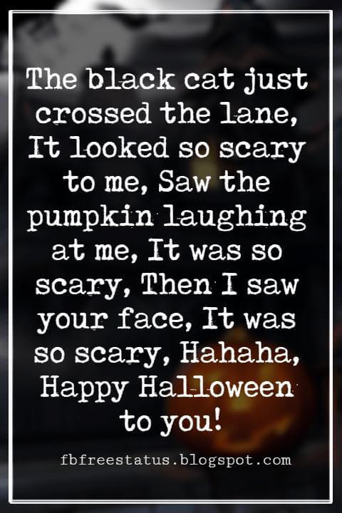 Halloween Messages, Happy Halloween Message, The black cat just crossed the lane, It looked so scary to me, Saw the pumpkin laughing at me, It was so scary, Then I saw your face, It was so scary, Hahaha, Happy Halloween to you!