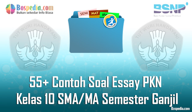 Pada kesempatan kali ini admin ingin berbagi Soal Essay PKN sebanyak  Lengkap - 55+ Contoh Soal Essay PKN Kelas 10 SMA/MA Semester Ganjil Terbaru
