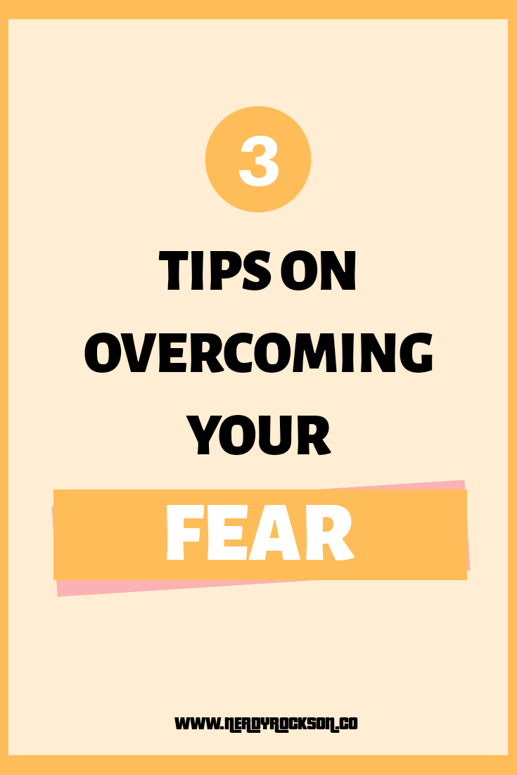 3 Tips on Overcoming Your Fears