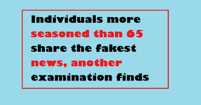 Individuals more seasoned than 65 share the fakest news, another examination finds