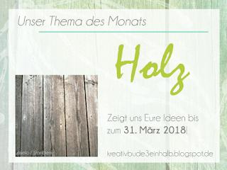https://kreativbude3einhalb.blogspot.de/2018/03/monatsthema-marz-holz.html