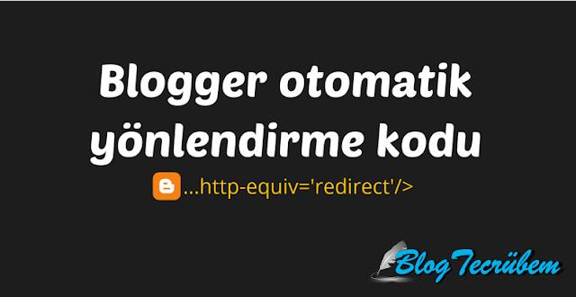 Blogger otomatik yönlendirme kodu