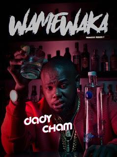 Daddy Cham:- Wamewaka