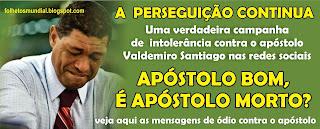 Uma verdadeira campanha de intolerãncia contra o apóstolo Valdemiro Santiago