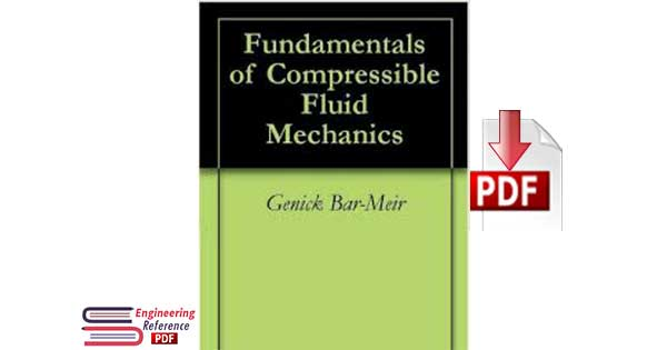 Fundamentals of Compressible Fluid Mechanics By Genick Bar Meir