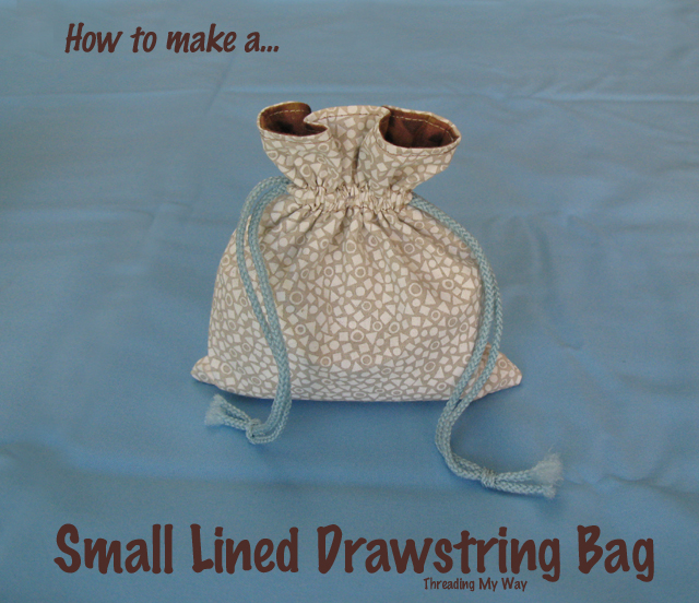 Drawstring Bag TUTORIAL... This tutorial shows how to make a small, lined, drawstring bag, just the perfect size for gifting a bar of soap ~ Threading My Way