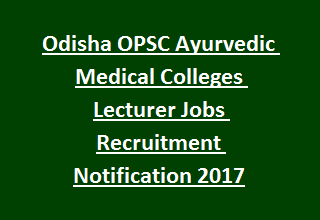 Odisha OPSC Ayurvedic Medical Colleges Lecturer Jobs Recruitment Notification 2017