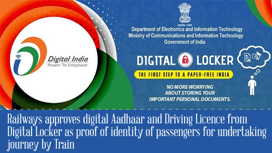Ministry of Railways approves digital Aadhaar and Driving Licence from Digital Locker as proof of identity of passengers for undertaking journey by Train