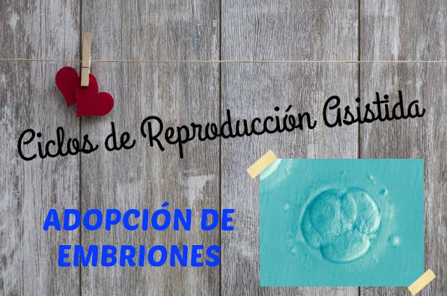 Ciclos de reproducción asistida: Adopción de embriones (ADE)