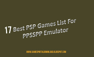 Best 17 PSP Games list For PPSSPP Emulator  To Download For Smartphone and Pc