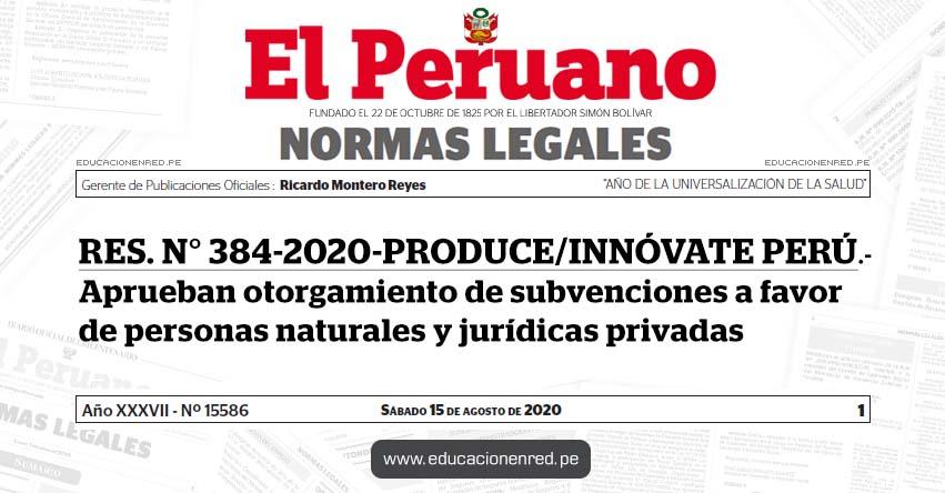 RES. N° 384-2020-PRODUCE/INNÓVATE PERÚ.- Aprueban otorgamiento de subvenciones a favor de personas naturales y jurídicas privadas