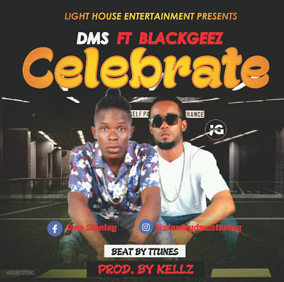 NEW Music Alert || DMS ft BLACK GEEZ - CELEBRATE @ Blenstar com