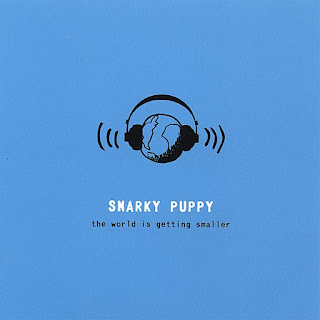 Snarky Puppy - 2007 - The World Is Getting Smaller