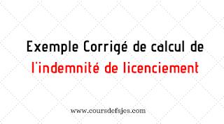 Exemple Corrigé de calcul de l'indemnité de licenciement