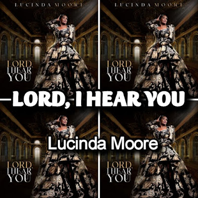 Lucinda Moore's Song: Lord, I Hear You (Single Track) - Record Label: Nalah Music Group.. Streaming - MP3 Download