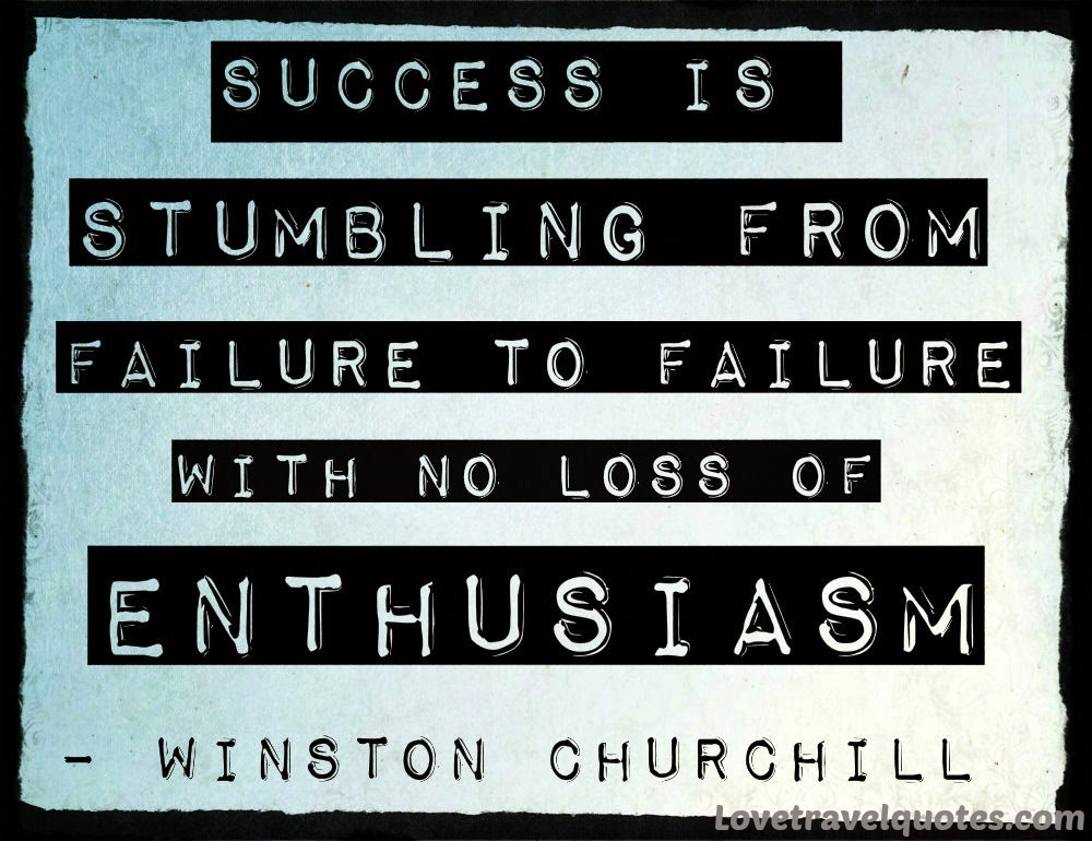 success is stumbling from failure to failure with no loss of enthusiasm