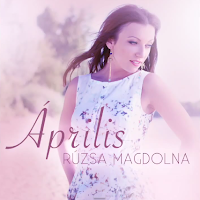 Rúzsa Magdi, zene, Április