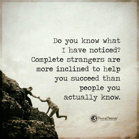 Love Helping Others Quotes: Complete Strangers Are More Inclined To Help You Succeed