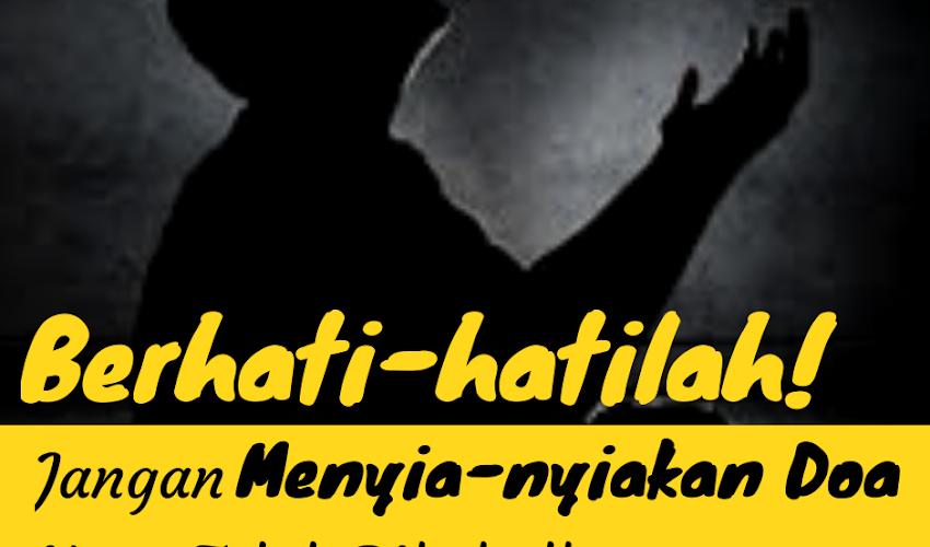 BERHATI-HATILAH! JANGAN SAMPAI MENGABAIKAN DOA YANG TELAH DIKABULKAN