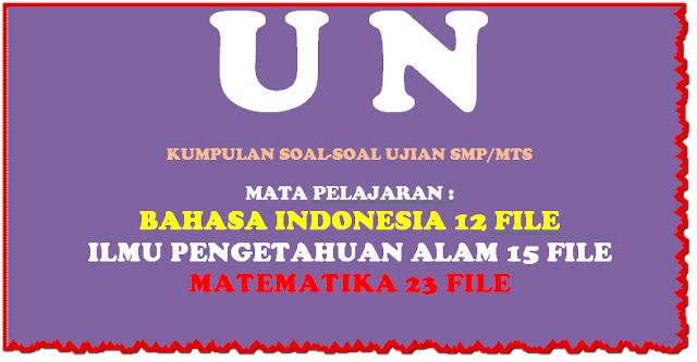 """KUMPULAN SOAL UJIAN """"BHS. INDONESIA-IPA-MATEMATIKA"""" UNTUK SMP/MTs"""