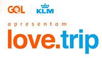 Promoção Love Trip GOL KLM lovetrip.com.br