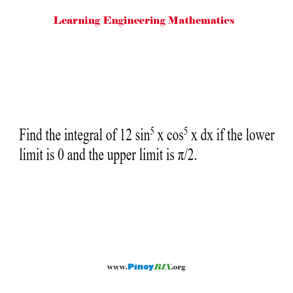 Find the integral of 12 sin^5 x cos^5 x dx if the lower limit is 0 and the upper limit is π/2.