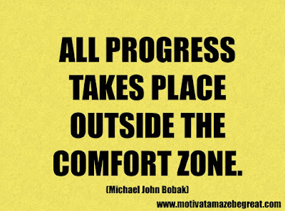 "Success Quotes And Sayings About Life: ""All progress takes place outside the comfort zone."" - Michael John Bobak"