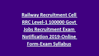 Railway Recruitment Cell RRC Level-1 100000 Govt Jobs Recruitment Exam Notification 2019-Online Form-Exam Syllabus