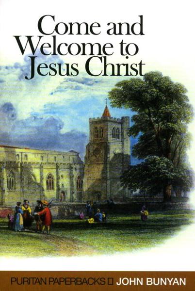 John Bunyan-Come And Welcome To Jesus Christ-