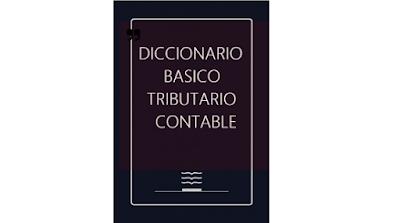 DICCIONARIO BÁSICO TRIBUTARIO CONTABLE PDF