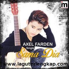 Download lagu Axel Farden sama dia Sigle Terbaru