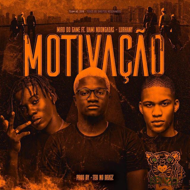 Miro Do Game Feat. Uami Ndongadas & Lurhany - Motivação (Afro Trap) [Download]