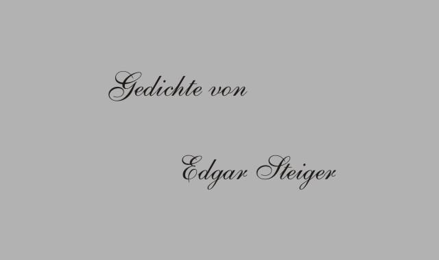 Der Dichter Edgar Steiger