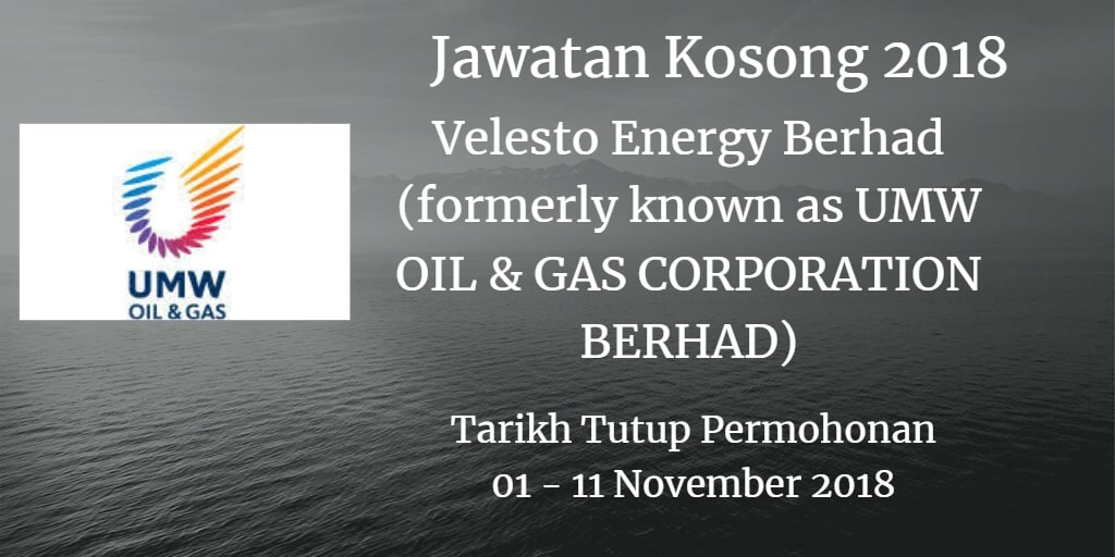 Jawatan Kosong Velesto Energy Berhad (formerly known as UMW OIL & GAS CORPORATION BERHAD) 01 - 11 November 2018