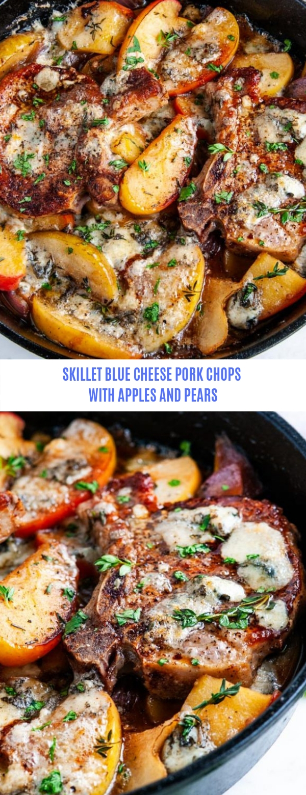 SKILLET BLUE CHEESE PORK CHOPS WITH APPLES AND PEARS