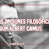 Nuestras opciones filosóficas según Albert Camus