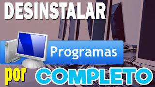 Como desinstalar un programa por completo en windows