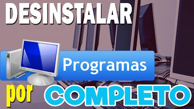¿Cómo desinstalar un programa por completo en windows?