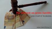 Delay GSTR-3B Return: Pay Interest on Gross liability HIGH COURT OF TELANGANA