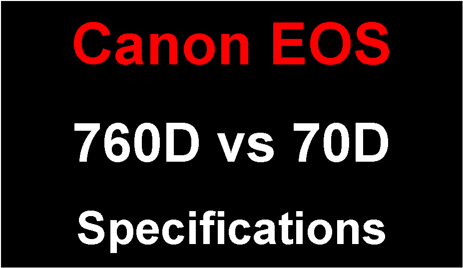 Canon EOS 760D vs EOS 70D Brief Specification Comparison