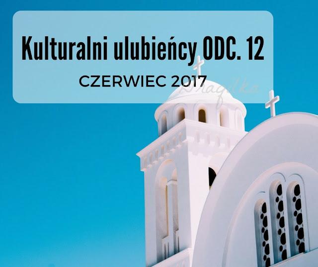 Kulturalni ulubieńcy ODC. 12 - czerwiec 2017