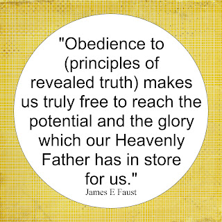 """Obedience to (principles of revealed truth) makes us truly free to reach the potential and the glory which our Heavenly Father has in store for us."""