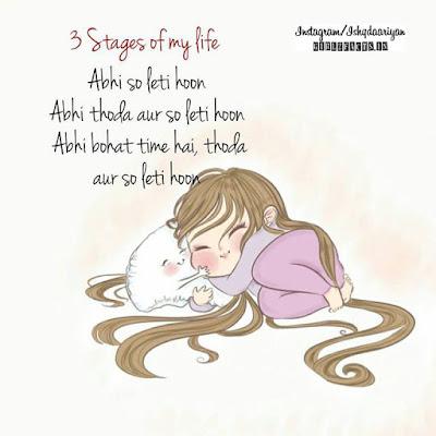 3 stages of my life Abhi so leti hoon  Abhi thoda aur so leti hoon Abhi bohot time hai,thoda aur so leti hoon