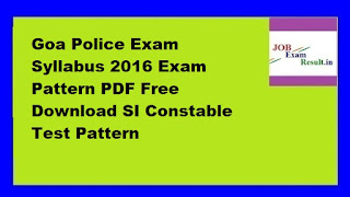 Goa Police Exam Syllabus 2016 Exam Pattern PDF Free Download SI Constable Test Pattern