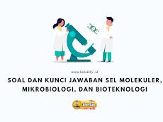 Soal Dan Kunci Jawaban Sel Molekuler, Mikrobiologi, dan Bioteknologi