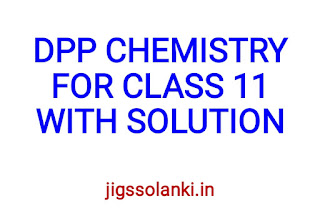 DPP CHEMISTRY FOR CLASS 11 WITH SOLUTION