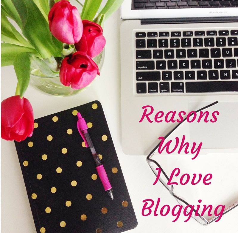 Reasons Why I Love Blogging
